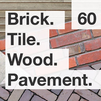 Brick. Tile. Wood. Pavement.